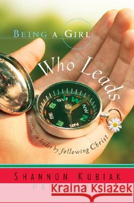 Being a Girl Who Leads: Becoming a Leader by Following Christ Shannon Kubiak Primicerio 9780764200915