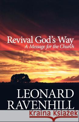 Revival God's Way: A Message for the Church Leonard Ravenhill 9780764203022