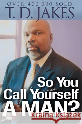 So You Call Yourself a Man?: A Devotional for Ordinary Men with Extraordinary Potential T. D. Jakes 9780764204517