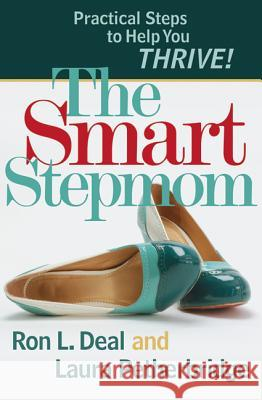 The Smart Stepmom: Practical Steps to Help You Thrive! Ron L. Deal Laura Petherbridge 9780764207020