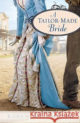 A Tailor-Made Bride Karen Witemeyer 9780764207556 Bethany House Publishers