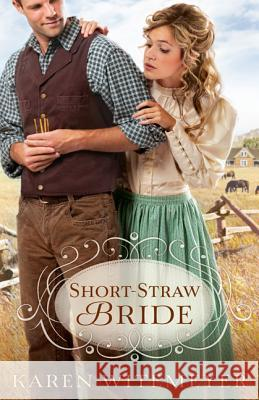 Short-Straw Bride Karen Witemeyer 9780764209659 Bethany House Publishers