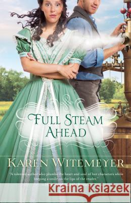Full Steam Ahead Karen Witemeyer 9780764209673 Bethany House Publishers