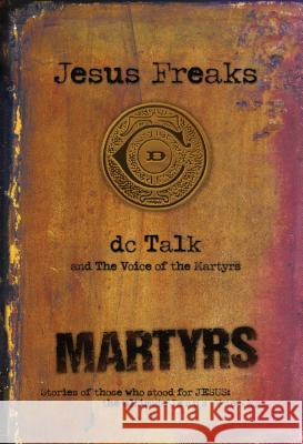 Jesus Freaks: Martyrs: Stories of Those Who Stood for Jesus: The Ultimate Jesus Freaks  9780764212024
