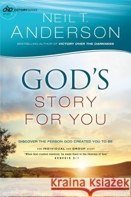 God's Story for You : Discover the Person God Created You to Be Neil T. Anderson 9780764213670 Bethany House Publishers
