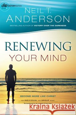 Renewing Your Mind : Become More Like Christ Neil T. Anderson 9780764213724 Bethany House Publishers