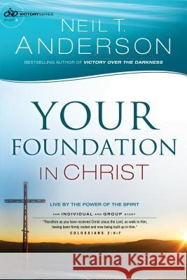 Your Foundation in Christ : Live By the Power of the Spirit Neil T. Anderson 9780764213816 Bethany House Publishers