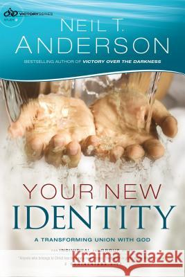 Your New Identity : A Transforming Union with God Neil T. Anderson 9780764213823 Bethany House Publishers