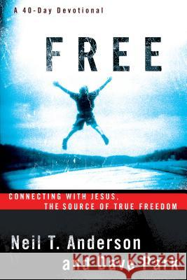 Free : Connecting With Jesus, The Source of True Freedom Neil T. Anderson Dave Park 9780764213854 Bethany House Publishers