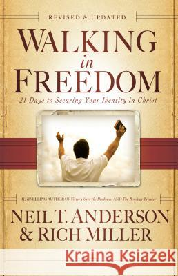 Walking in Freedom : 21 Days to Securing Your Identity in Christ Neil T. Anderson Rich Miller 9780764213977 Bethany House Publishers