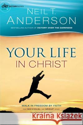 Your Life in Christ: Walk in Freedom by Faith Neil T. Anderson 9780764217036 Bethany House Publishers