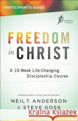 Freedom in Christ Participant's Guide: A 10-Week Life-Changing Discipleship Course Neil T. Anderson Steve Goss 9780764219535 Bethany House Publishers