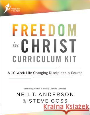 Freedom in Christ Curriculum Kit: A 10-Week Life-Changing Discipleship Course Neil T. Anderson Steve Goss 9780764219771 Bethany House Publishers