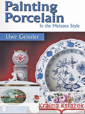 Painting Porcelain in the Meissen Style Uwe Geissler Edward Force 9780764302800