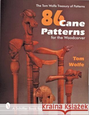 86 Cane Patterns: For the Woodcarver Tom James Wolfe 9780764303722