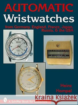 Automatic Wristwatches from Germany, England, France, Japan, Russia, & the USA Heinz Hampel 9780764303791