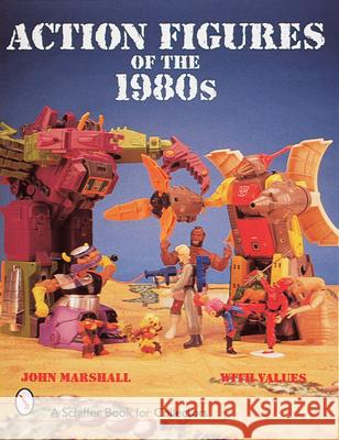 Action Figures of the 1980s John Marshall 9780764304941