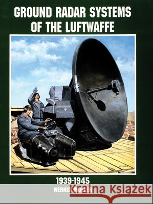 Ground Radar Systems of the Luftwaffe 1939-1945 Werner Muller 9780764305672