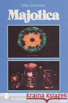 Majolica: British, American, and European Wares Mike Schneider 9780764308253