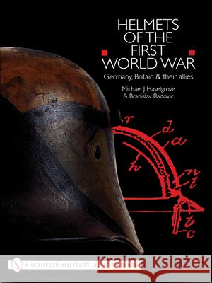 Helmets of the First World War: Germany, Britain & Their Allies Michael J. Haselgrove 9780764310201