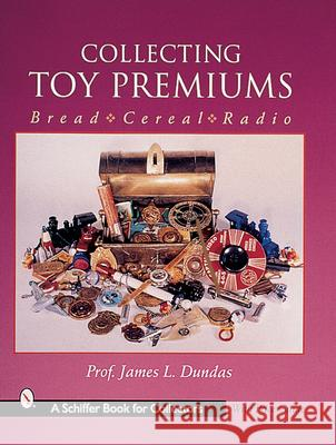 Collecting Toy Premiums James L. Dundas 9780764311239