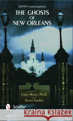 The Ghosts of New Orleans Daena Smoller Larry Montz 9780764311840