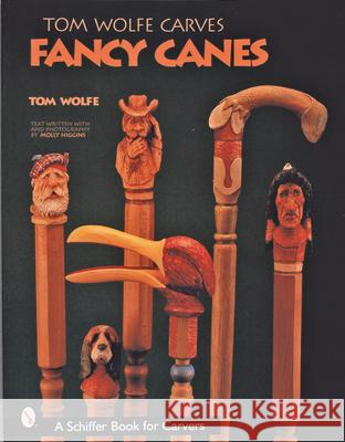 Tom Wolfe Carves Fancy Canes Tom Wolfe 9780764313431