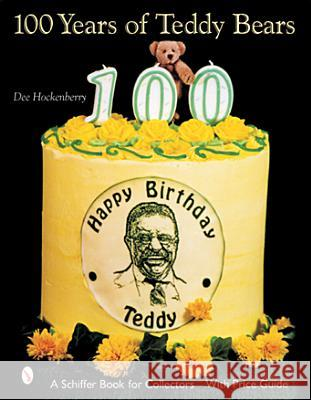 100 Years of Teddy Bears Dee Hockenberry Dave Stone 9780764315138
