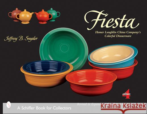 Fiesta: The Homer Laughlin China Company's Colorful Dinnerware Jeffrey B. Snyder 9780764315756