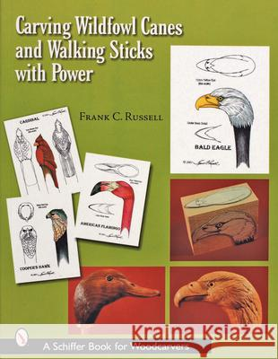 Carving Wildfowl Canes and Walking Sticks with Power Frank C. Russell 9780764315893