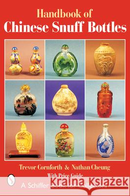 The Handbook of Chinese Snuff Bottles Trevor W. Cornforth Jenny Kaufeld 9780764315909