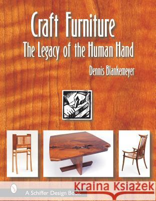 Craft Furniture: The Legacy of the Human Hand Dennis Blankemeyer 9780764317873
