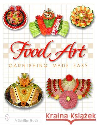 Food Art: Garnishing Made Easy John Gargone 9780764319600