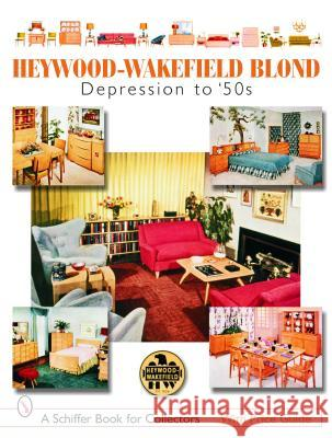 Heywood-Wakefield Blond: Depression to '50s Donna S. Baker 9780764322792