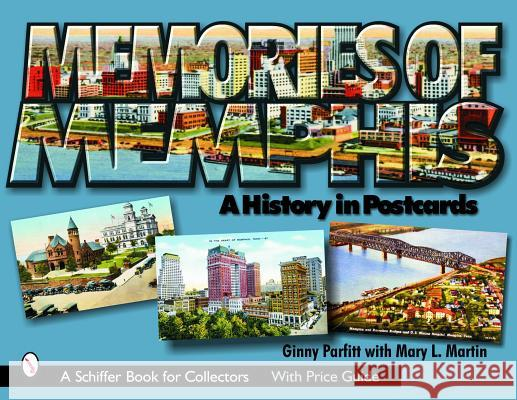 Memories of Memphis: A History in Postcards Ginny Parfitt 9780764322884