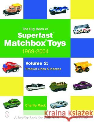 The Big Book of Superfast Matchbox Toys: 1969-2004, Volume 2: Product Lines and Indexes Charles Mack 9780764323225