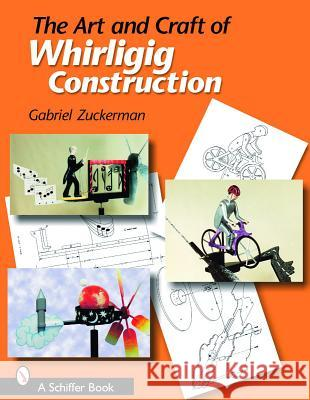 The Art and Craft of Whirligig Construction  9780764323591