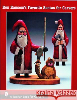 Ron Ransom's Favorite Santas for Carvers Ron Ransom 9780764323621