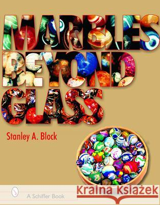 Marbles Beyond Glass Stanley A. Block 9780764323638