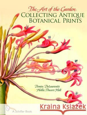 The Art of the Garden: Collecting Antique Botanical Prints Denise Delaurentis 9780764324079
