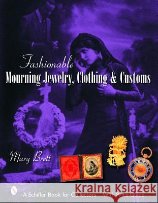 Fashionable Mourning Jewelry, Clothing, & Customs  9780764324468