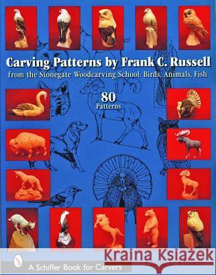 Carving Patterns by Frank C. Russell: from the Stonegate Woodcarving School: Birds, Animals, Fish Frank C. Russell 9780764324734