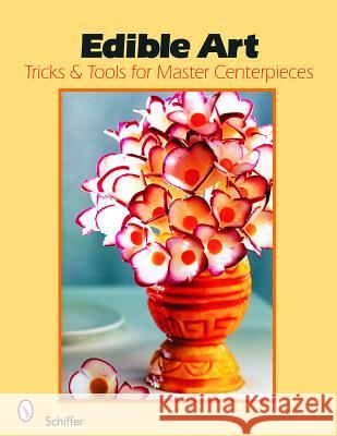 Edible Art: Tricks & Tools for Master Centerpieces from Carved Vegetables Narahenapitage Sumith Premalal D 9780764325137