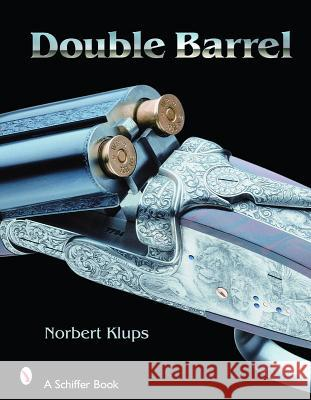 Double-Barreled Rifles: Fascination in Wood and Steel  9780764327483