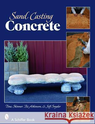 Sand-Casting Concrete: Five Easy Projects Tina Skinner 9780764328671