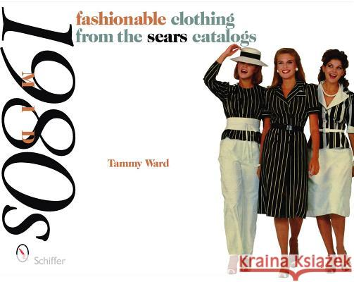 Mid-1980s : Fashionable Clothing from the Sears Catalogs Tammy Ward 9780764329609