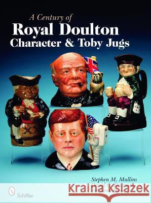A Century of Royal Doulton Character & Toby Jugs Stephen M. Mullins David C. Fastenau 9780764329739