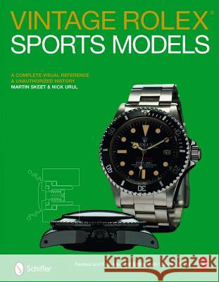 Vintage Rolex Sports Models: A Complete Visual Reference & Unauthorized History Martin Skeet Nick Urul 9780764329814