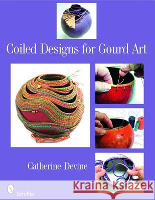 Coiled Designs for Gourd Art Catherine Devine 9780764330117
