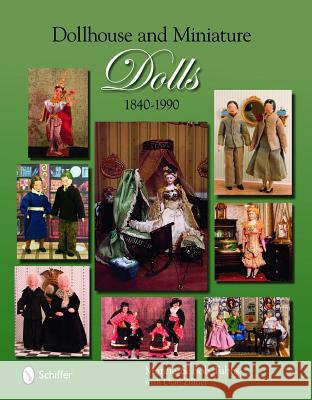 Dollhouse & Miniature Dolls: 1840 to 1990 Marcie And Bob Tubbs Dian Zillner 9780764332647